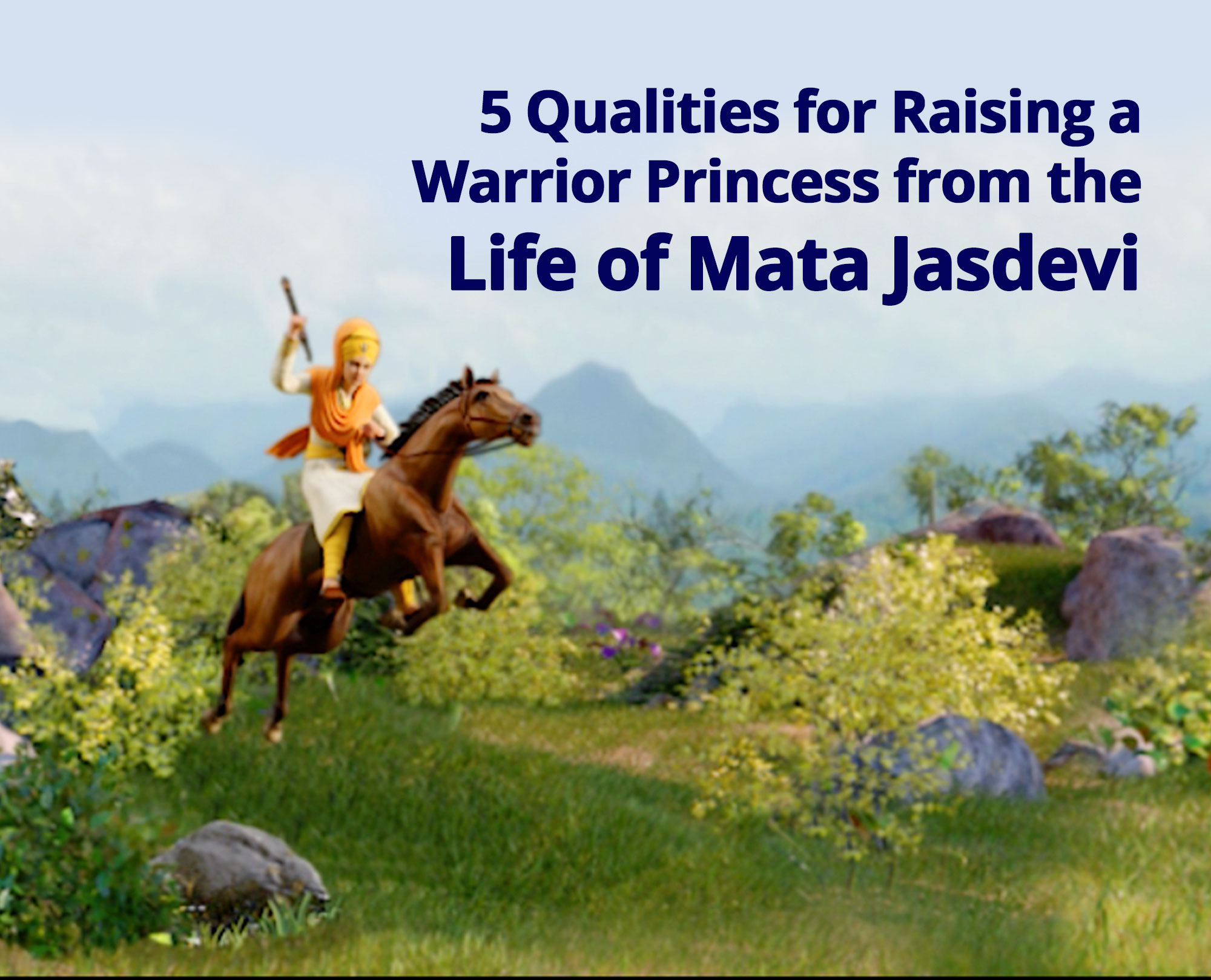 5 Qualities for Raising a Warrior Princess from the life of Mata Jasdevi (Mother of Mata Sahib Kaur Ji)